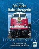 Die dicke Babelsbergerin: Die Baureihe V 180 der DR (Lok-Legenden)