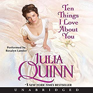 Ten Things I Love About You                   By:                                                                                                                                 Julia Quinn                               Narrated by:                                                                                                                                 Rosalyn Landor                      Length: 9 hrs and 47 mins     770 ratings     Overall 4.2