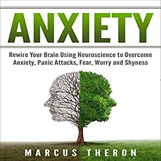 Anxiety: Rewire Your Brain Using Neuroscience to Overcome Anxiety, Panic Attacks, Fear, Worry, and Shyness audiobook cover art