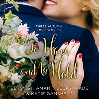 To Have and to Hold     Three Autumn Love Stories              By:                                                                                                                                 Betsy St. Amant,                                                                                        Katie Ganshert,                                                                                        Becky Wade                               Narrated by:                                                                                                                                 Kristy Ragland,                                                                                        Crestina Hardie,                                                                                        Julie Carr                      Length: 8 hrs and 15 mins     34 ratings     Overall 4.4