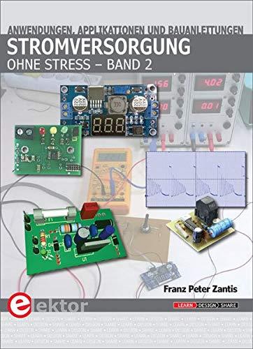 Stromversorgung ohne Stress: Bd. 2: Anwendungen, Applikationen und Bauanleitungen