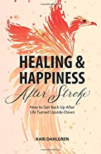 Healing and Happiness After Stroke: How to Get Back Up After Life Turned Upside-Down