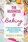 The Business of Baking: The book that inspires, motivates and educates bakers
