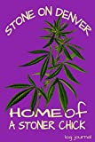 Stone On Denver Home Of A Stoner Chick Log Journal: Weed Logbook Journal
