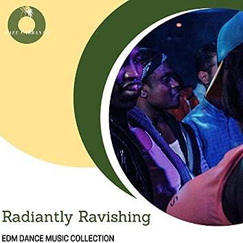 Radiantly Ravishing - EDM Dance Music Collection