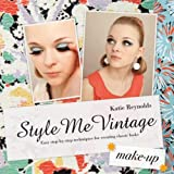 Style Me Vintage: Make Up: Easy Step-by-step Techniques for Creating Classic Looks - Katie Reynolds