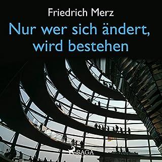 Nur wer sich ändert, wird bestehen                   Autor:                                                                                                                                 Friedrich Merz                               Sprecher:                                                                                                                                 Thomas Hollaender                      Spieldauer: 4 Std. und 46 Min.     5 Bewertungen     Gesamt 3,0