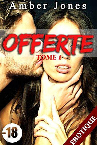 Offerte (-18): Tome 1: (Roman Érotique, HARD, Première Fois, Soumission)
