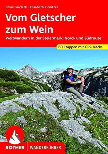 Vom Gletscher zum Wein: Weitwandern in der Steiermark: Nord- und Südroute. 60 Etappen mit GPS-Tracks (Rother Wanderführer)