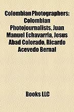 Colombian Photographers: Colombian Photojournalists, Juan Manuel Echavarria, Jesus Abad Colorado, Ricardo Acevedo Bernal