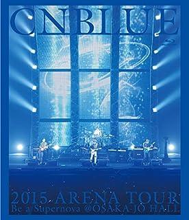 2015 ARENA TOUR ~ Be a Supernova@OSAKA-JO HALL(Blu-ray)