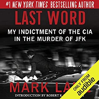 Last Word     My Indictment of the CIA in the Murder of JFK              By:                                                                                                                                 Mark Lane                               Narrated by:                                                                                                                                 Mark Boyett                      Length: 11 hrs and 42 mins     192 ratings     Overall 4.4