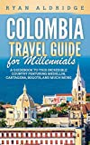 Colombia Travel Guide for Millennials: A Guidebook to this Incredible Country featuring Medellin, Cartagena, Bogota, and much more