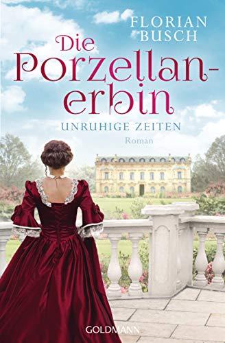 Die Porzellan-Erbin - Unruhige Zeiten: Roman - Die Porzellan-Saga 1
