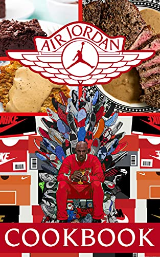 Air Jordan Cookbook: Feel-Good Recipes To Live Deliciously Air Jordan Cooks, Eats, And Laughs Together (English Edition)