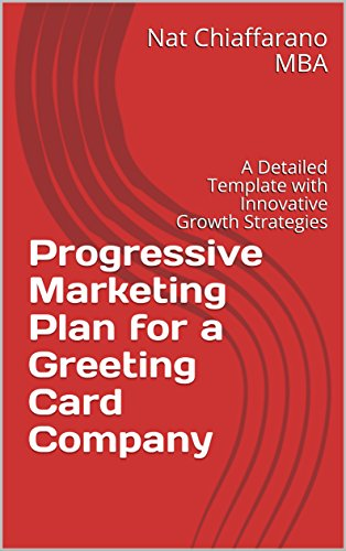 Progressive Marketing Plan for a Greeting Card Company: A Detailed Template with Innovative Growth Strategies (English Edition)