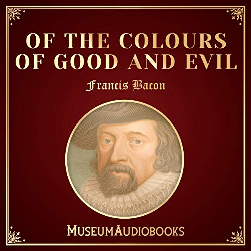 Of the Colours of Good and Evil                   By:                                                                                                                                 Francis Bacon                               Narrated by:                                                                                                                                 Jessica Young                      Length: 37 mins     2 ratings     Overall 5.0