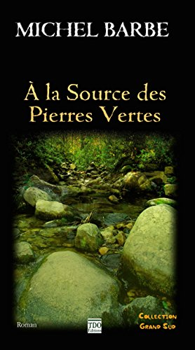 A la source des Pierres Vertes (Grand Sud) (French Edition)