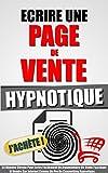 Ecrire Une Page De Vente Hypnotique: 54 Minutes Chrono Pour Ecrire Facilement Un Argumentaire De...