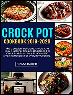 CROCK POT COOKBOOK 2019-2020: The Complete Delicious, Simple And Easy Crock-Pot Recipes Cookbook For Quick And Smart Peopl...