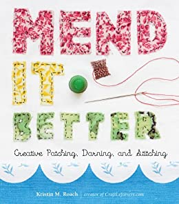 Mend It Better: Creative Patching, Darning, and Stitching by [Kristin M. Roach]