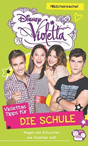 Disney Violetta - Violettas Tipps für...Die Schule: Fragen und Antworten aus Violettas Welt