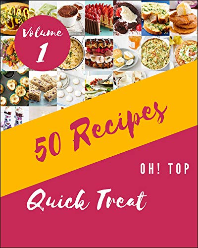 Oh! Top 50 Quick Treat Recipes Volume 1: A Quick Treat Cookbook Everyone Loves! (English Edition)