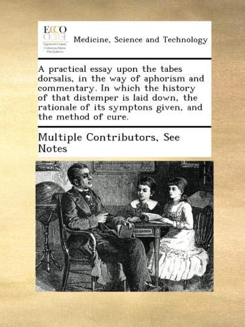 バックグラウンド議題熱A practical essay upon the tabes dorsalis, in the way of aphorism and commentary. In which the history of that distemper is laid down, the rationale of its symptons given, and the method of cure.