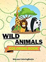 Wild Animals Coloring Book: Cute Wild Animals Coloring Book Adorable Wild Animals Coloring Pages for Kids 25 Incredibly Cute and Lovable Wild Animals