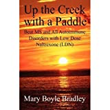Up the Creek with a Paddle Beat MS and All Autoimmune Disorders with Low Dose Naltrexone (LDN) (English Edition)