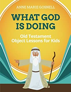 What God Is Doing: Old Testament Object Lessons for Kids (Bible Object Lessons for Kids)