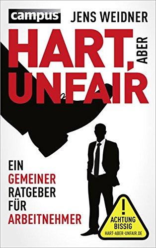 Hart, aber unfair: Ein gemeiner Ratgeber für Arbeitnehmer. Die Lektüre dieses Buches führt zu erhöhter Schlagfertigkeit