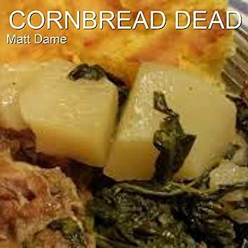 Cornbread Dead