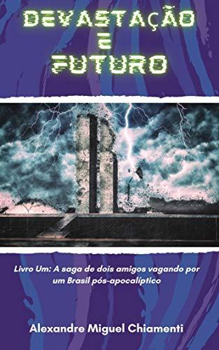Devastação e Futuro: Livro Um: A saga de dois amigos vagando por um Brasil pós-apocalíptico (Portuguese Edition)