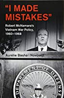 'I Made Mistakes': Robert McNamara's Vietnam War Policy, 1960–1968 (Cambridge Studies in US Foreign Relations)