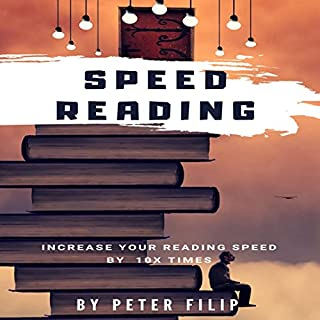 Speed Reading: Increase Your Reading Speed by 10x Times                   By:                                                                                                                                 Peter Filip                               Narrated by:                                                                                                                                 betty johnston                      Length: 1 hr and 3 mins     35 ratings     Overall 4.9