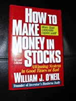 How To Make Money In Stocks: A Winning System in Good Times or Bad