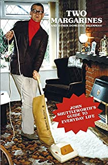 John Shuttleworth - Two Margarines And Other Domestic Dilemmas!: John Shuttleworth's Guide To Everyday Life