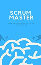 Scrum Master: Exam Guide and Certification Preparation