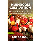 Mushroom Cultivation: A Step-by-Step Guide to Growing Gourmet Mushrooms at Home and Finding Fungi (English Edition)
