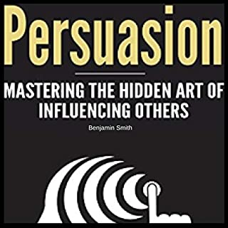 Persuasion: Mastering the Hidden Art of Influencing Others                   By:                                                                                                                                 Benjamin Smith                               Narrated by:                                                                                                                                 Gary Crane PicturesForYourEars                      Length: 1 hr and 10 mins     Not rated yet     Overall 0.0