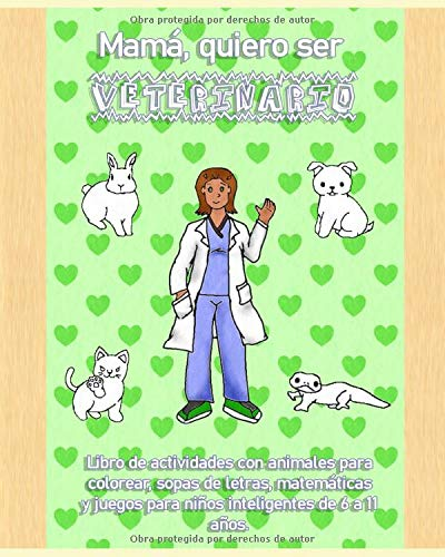 Mamá, quiero ser veterinario. Libro de actividades con animales para colorear, sopas de letras, matemáticas y juegos para niños inteligentes de 6 a 11 años.