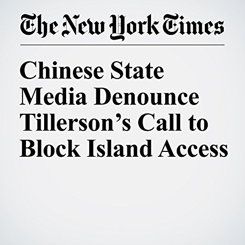 Chinese State Media Denounce Tillerson's Call to Block Island Access copertina
