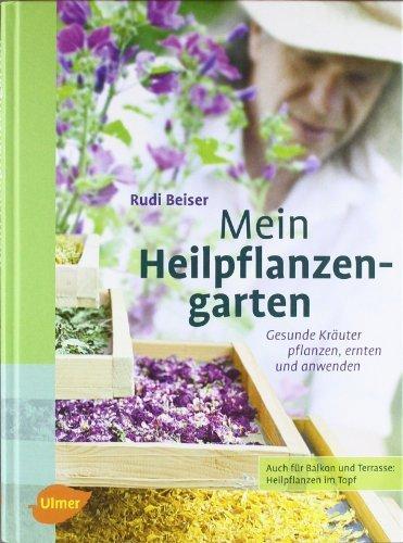 Mein Heilpflanzengarten: Gesunde Kräuter pflanzen, ernten und anwenden by Rudi Beiser(30. Januar 2012)