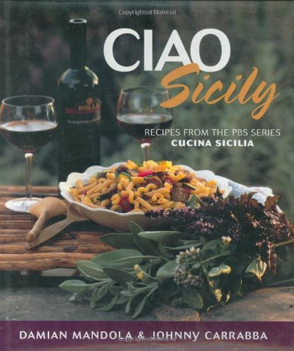 Ciao Sicily: Recipes from the PBS Series Cucina Sicilia (Ciao Series)