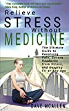 Relieve Stress Without Medicine: The Ultimate Guide to Resolving Pain,...