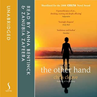 The Other Hand                   By:                                                                                                                                 Chris Cleave                               Narrated by:                                                                                                                                 Zanubia Zafeera,                                                                                        Anna Bentinck                      Length: 10 hrs and 25 mins     155 ratings     Overall 4.2
