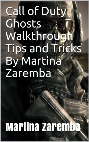 Call of Duty Ghosts Walkthrough Tips and Tricks By Martina Zaremba: Call...