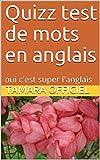 Quizz test de mots en anglais: oui c'est super l'anglais (French Edition)