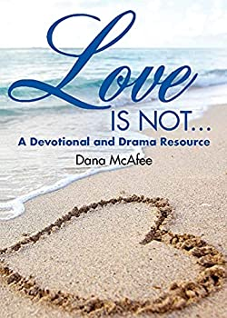Love Is Not..  A Devotional and Drama Resource